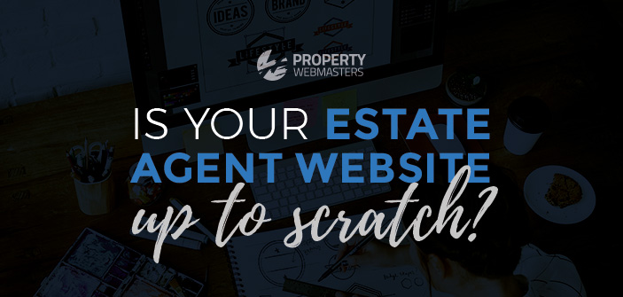Is your Estate Agent Website up to Scratch?