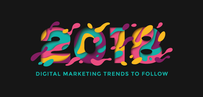 2018 Digital Marketing Trends To Follow