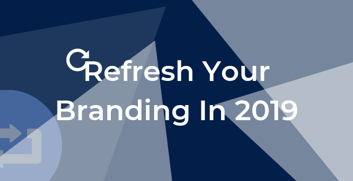 Refresh Your Branding In 2019