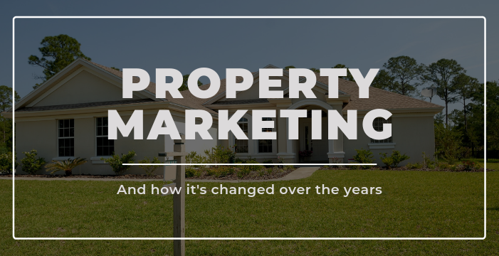 How Property Marketing Has Changed Over the Years